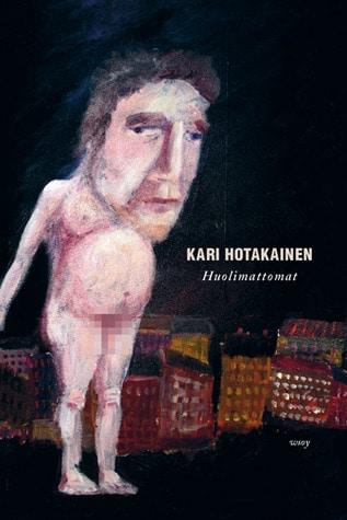Kansi: Kari Hotakainen: Huolimattomat