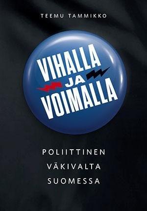 Vihalla ja voimalla : Poliittinen väkivalta Suomessa