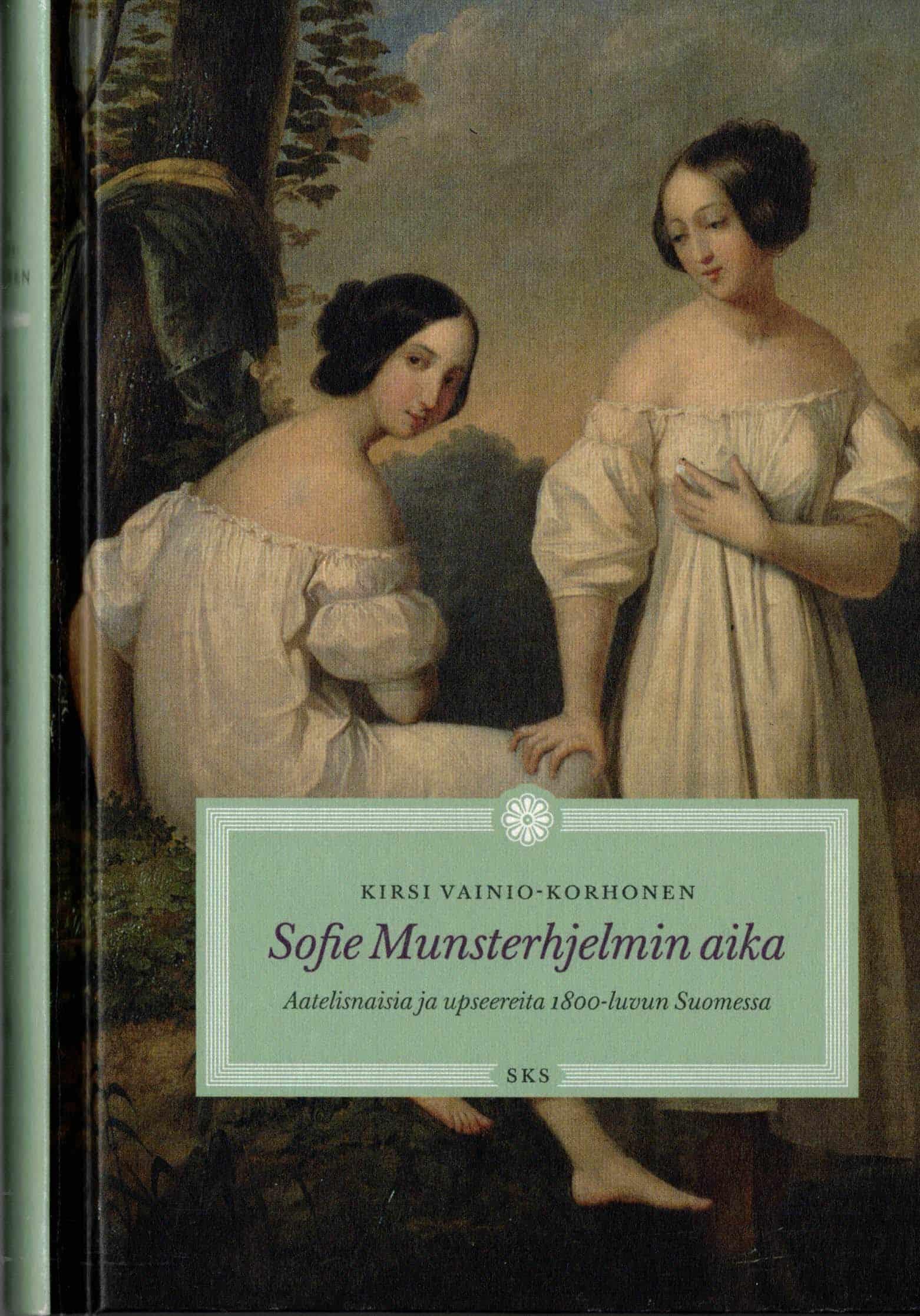 Sofie Munsterhjelmin aika : Aatelisnaisia ja upseereita 1800-luvun Suomessa